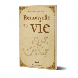 Renouvelle ta vie - Muhammad Al Ghazali - Maison d'Ennour