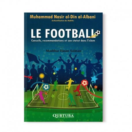 LE FOOTBALL - CONSEILS, RECOMMANDATIONS ET SON STATUT DANS L'ISLAM
