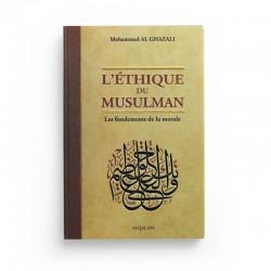 L'ÉTHIQUE DU MUSULMAN - LES FONDEMENTS DE LA MORALE - MOHAMMAD AL GHAZALI - AL QALAM