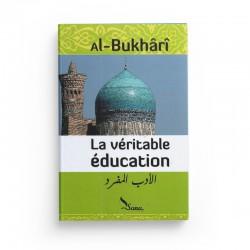 La Véritable Éducation, De Al-Bukhârî (Al-Adab Al-Mufrad) - Editions Sana