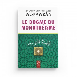 Le dogme du Monothéisme - Sâlih Ibn Fawzân - Editions Al hadith