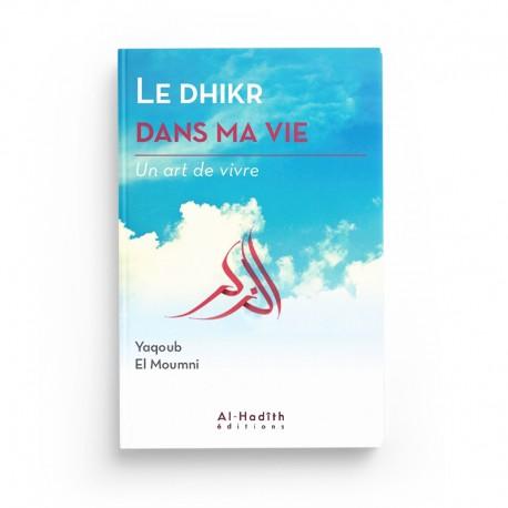 Le dhikr dans ma vie - Yaqoub El Moumni (collection art de vivre) éditions Al Hadith