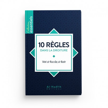 10 règles dans la droiture - 'Abd al-Razzâq al-Badr - Editions Al Hadith