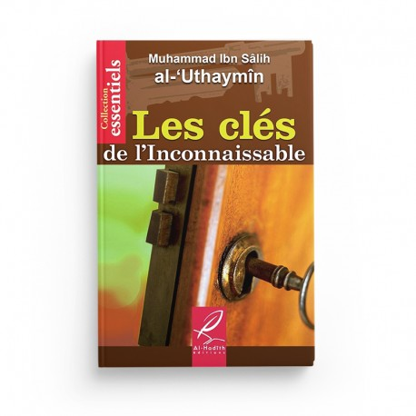 Les clés de l'inconnaissable - Muhammad Ibn Sâlih al-'Uthaymin - Editions Al hadith