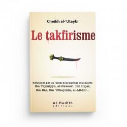 Le takfirisme - Cheikh al-'Utaybî - Editions Al hadith