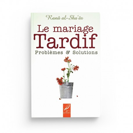 Le mariage tardif problèmes et solutions - Ranâ al-Sha'âr - Editions Al hadith