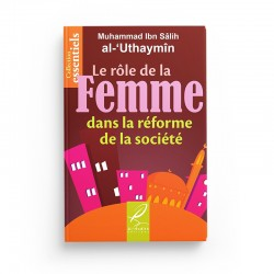 Le rôle de la femme dans la réforme de la société - Muhammad Ibn Sâlih al-Uthaymîn - Editions Al hadith