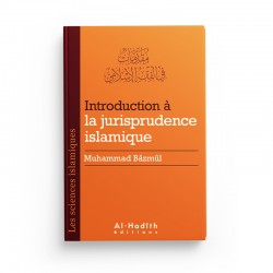 Introduction à la jurisprudence islamique - Muhammad Bâzmûl (collection sciences islamiques) éditions Al-Hadîth
