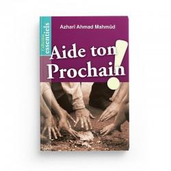 Aide ton prochain ! - Azharî Ahmad Mahmûd - éditions Al-Hadïth