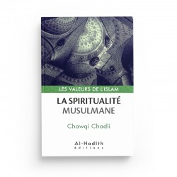 La spiritualité musulmane - Chawqi Chadli (collection les valeurs de l'islam) Editions al hadith
