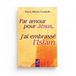 Par amour pour Jésus j'ai embrassé l'Islam - Simon Alfredo Carabello - éditions Al-Hadîth