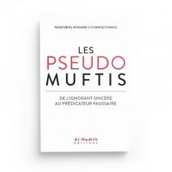 Les pseudos Muftis – De l'ignorant sincère au prédicateur faussaire - Yaqoub el Moumni & Chawqi Chadli - Editions Al hadith