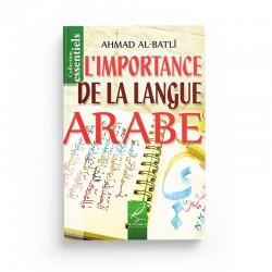 L'importance de la langue Arabe - Ahmad Ibn 'Abd Al-Batlî - Editions Al hadith