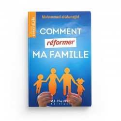 Comment réformer ma famille - Muhammad al-Munajjid - édition Al-Hadîth