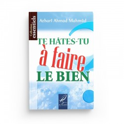 Te hâtes-tu à faire le bien? - Azharî Ahmad Mahmûd - Editions Al hadith