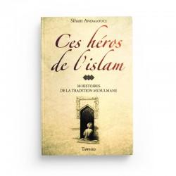CES HEROS DE L'ISLAM - 30 histoires de la tradition musulmane - Editions Tawhid