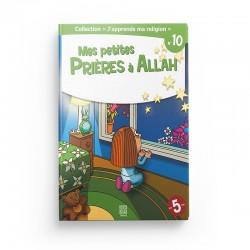 "Collection ""J'apprend ma religion"" Mes petites prières à Allah (Tome 10) - Editions Tawhid"