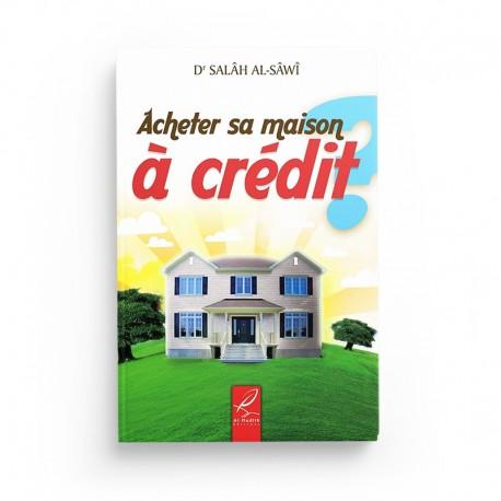 Acheter sa maison à crédit ? - Salâh al-Sâwî - éditions Al-Hadîth