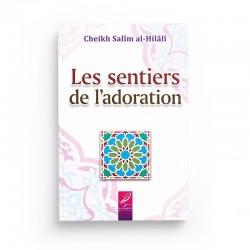 Les sentiers de l'adoration - Salîm al-Hilâlî - éditions Al-Hadîth