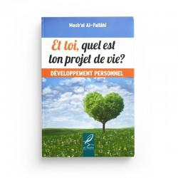 Et toi, quel est ton projet de vie? - Mash'al Al-Fallâhî - Développement personnel - Editions Al hadith