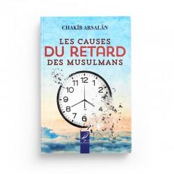 Les causes du retard des musulmans - Chakîb Arsalân - Editions Al-Hadîth