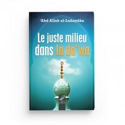 Le juste milieu dans la da'wa - 'Abd Allah al-Luhaydan - éditions Al-Hadîth