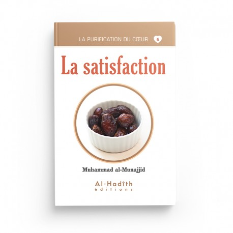la satisfaction - Muhammad al-Munajjid (collection munajjid) éditions al-hadith
