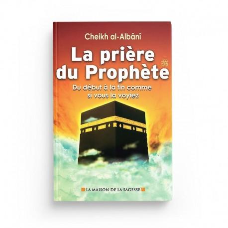 La prière du Prophète du début à la fin comme si vous la voyiez - Muhammad Nâssiruddîn AL-ALBÂNI - éditions Maison de la Sagesse