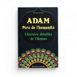 ADAM - LE PÈRE DE L'HUMANITÉ (L'HISTOIRE DÉTAILLÉ DE L'HOMME) - MOHAMED AL-HINDI - EDITION ALMADINA