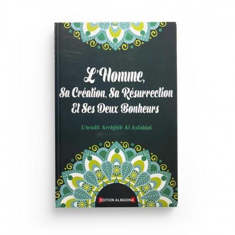 L'Homme, Sa Création, Sa Résurrection Et Ses Deux Bonheurs, De Arrâghib Al-Asfahânî - Editions Almadina