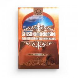 La juste compréhension de la méthodologie des prédécesseurs - cheikh abdarazzak al-abad - Editions Al Houda