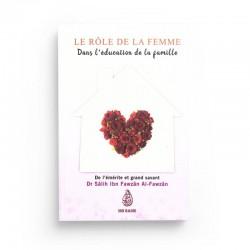 Le rôle de la femme dans l'éducation de la famille, de Dr. Sâlih Ibn Fawzân Al-Fawzân - Edition Ibn Badis