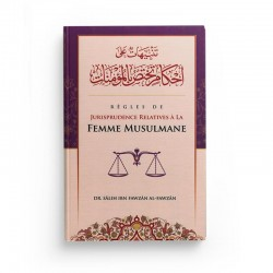 Règles de Jurisprudence Relatives à la Femme Musulmane - de Cheikh Sâlih Ibn Fawzân Âl Fawzân