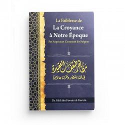 La Faiblesse De La Croyance À Notre Époque: Ses Aspects Et Comment Les Soigner, De Dr Sâlih Ibn Fawzân Al-Fawzân
