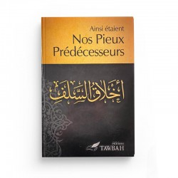 Ainsi étaient nos pieux prédécesseurs - Ibn Al Qayyim- Editions Tawbah
