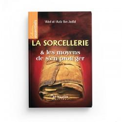 La sorcellerie & les moyens de s'en proteger - 'Abd al-'Azîz Ibn Jadîd - éditions Al-Hadîth