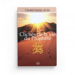 Clichés de la vie du Prophète (SAW) - Cheikh Sultan Al-Id - Al houda