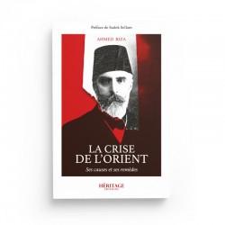 LA CRISE DE L'ORIENT ses causes et ses remèdes -  AHMED RIZA - Editions Héritage