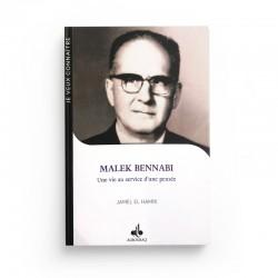 MALEK BENNABI - UNE VIE AU SERVICE D'UNE PENSÉE - JAMEL EL-HAMRI - Editions Albouraq