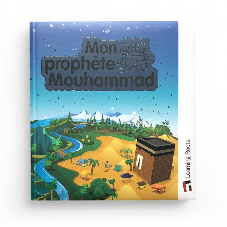 MON PROPHÈTE MOUHAMMAD - LEARNING ROOTS
