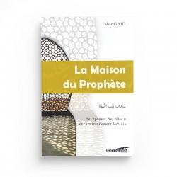 LA MAISON DU PROPHÈTE - SES ÉPOUSES, SES FILLES ET LEUR ENVIRONNEMENT FÉMININ - TAHAR GAID - EDITIONS IQRA