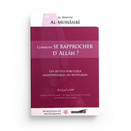 Comment Se Rapprocher D'Allâh ? D'après Al-Hârith Al-Muhâssibî - Editions Iqra