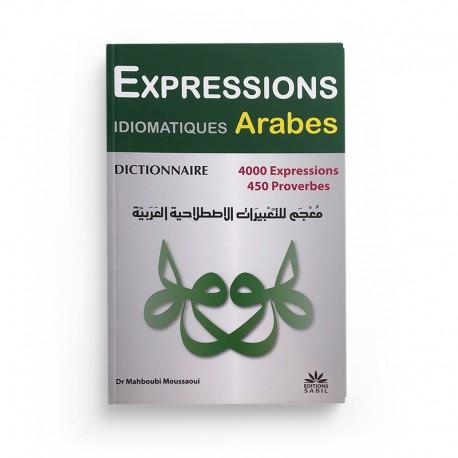 Dictionnaire Expressions Idiomatiques Arabes : 4000 Expressions, 450 Proverbes, De Dr Mahboubi Moussaoui