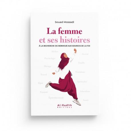 La femme et ses histoires À LA RECHERCHE DU BONHEUR AUX SOURCES DE LA FOI - Souad Mossadi - Editions Al-Hadîth